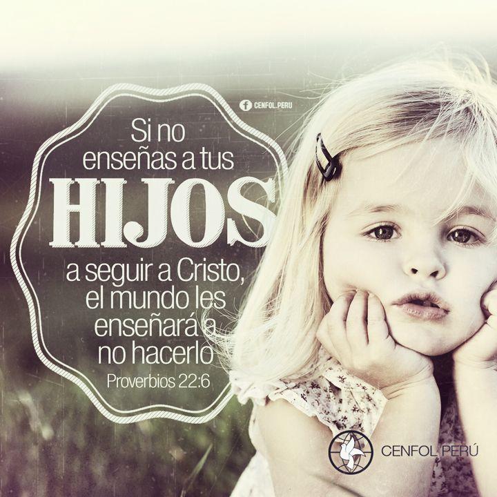 Proverbios 22:6  Instruye al niño en su camino, Y aun cuando fuere viejo no se apartará de él.