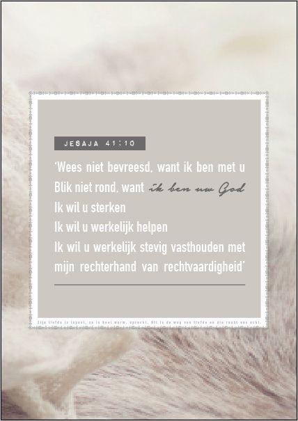 JW.ORG - Jesaja 41:10 'Weest niet bevreesd, want ik ben met u. Blik niet rond, want ik ben uw God. Ik wil u sterken, ik wil u werkelijk helpen. Ik wil u werkelijk stevig vasthouden met mijn rechterhand van rechtvaardigheid.'