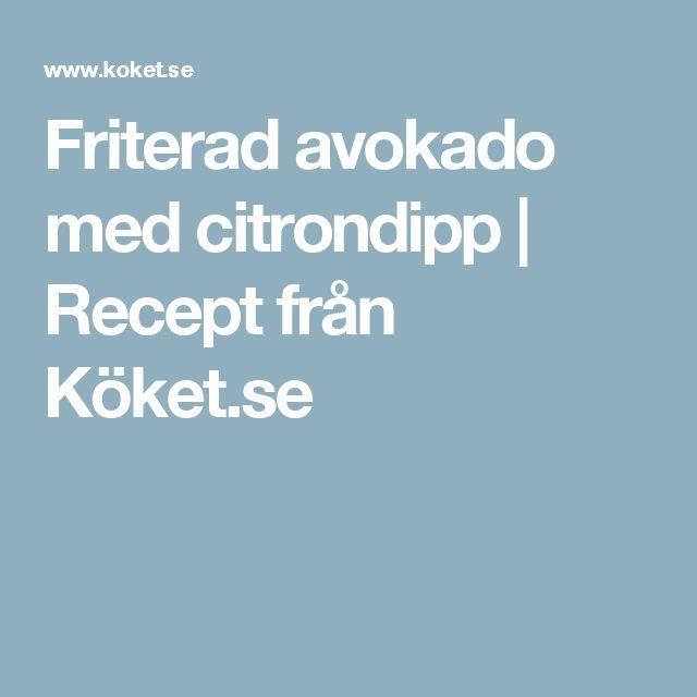 Friterad avokado med citrondipp   Recept från Köket.se