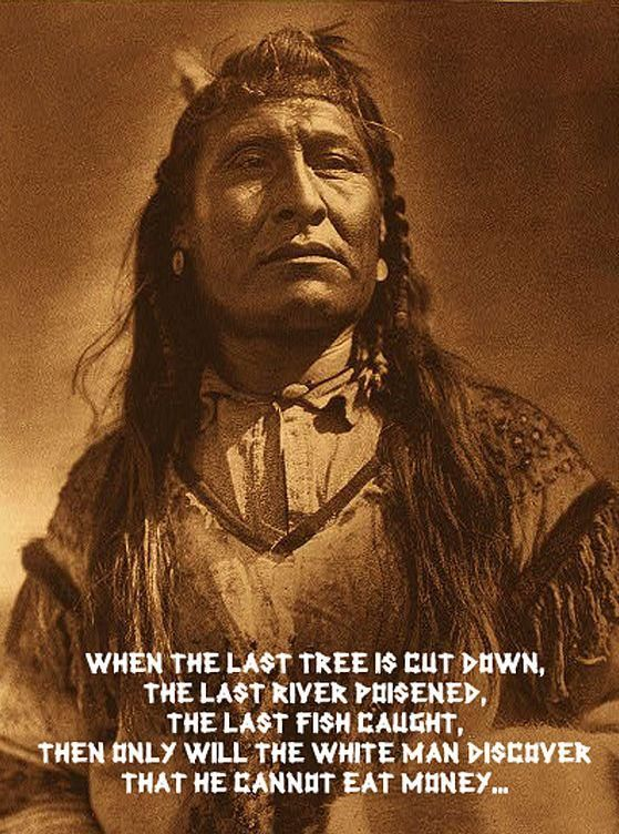 Native American Indian Wisdom. The modern world believes to know everything better, but often the truth is and will be exactly what the truth ever was.