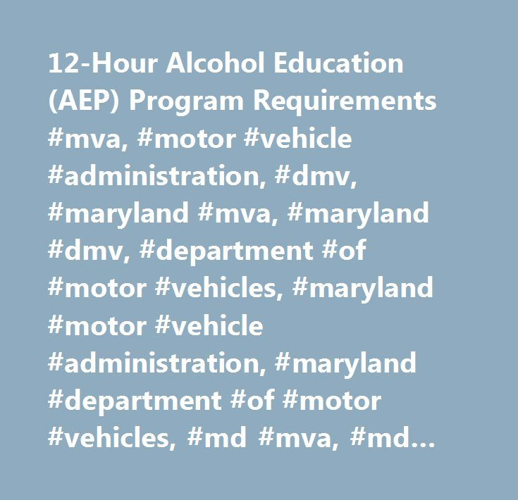 12-Hour Alcohol Education (AEP) Program Requirements #mva, #motor #vehicle #administration, #dmv, #maryland #mva, #maryland #dmv, #department #of #motor #vehicles, #maryland #motor #vehicle #administration, #maryland #department #of #motor #vehicles, #md #mva, #md #dmv http://pakistan.nef2.com/12-hour-alcohol-education-aep-program-requirements-mva-motor-vehicle-administration-dmv-maryland-mva-maryland-dmv-department-of-motor-vehicles-maryland-motor-vehicle-administr/  # 12-Hour Alcohol…