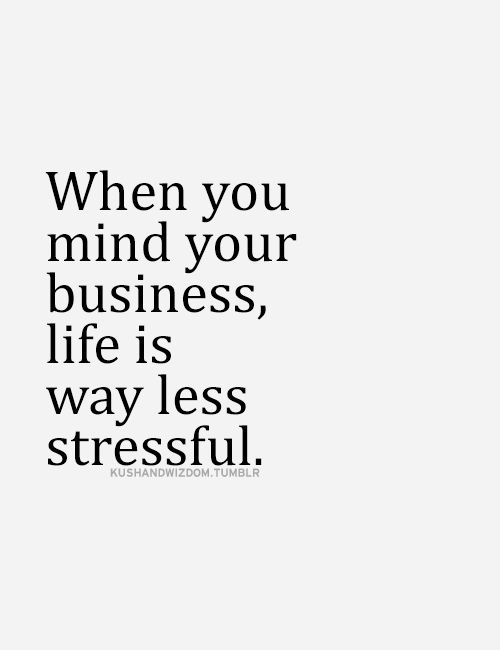 Mind Your Own Business Words Of Wisdom Quotes Sayings Words