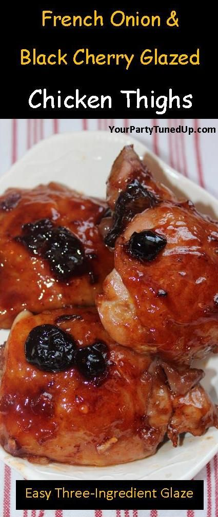 FRENCH ONION AND BLACK CHERRY GLAZED CHICKEN THIGHS.  No one has to know how easy it was to get this main dish on the table.  Delicious as it is easy!