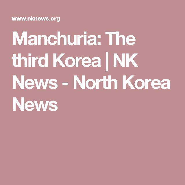 Manchuria: The third Korea | NK News - North Korea News