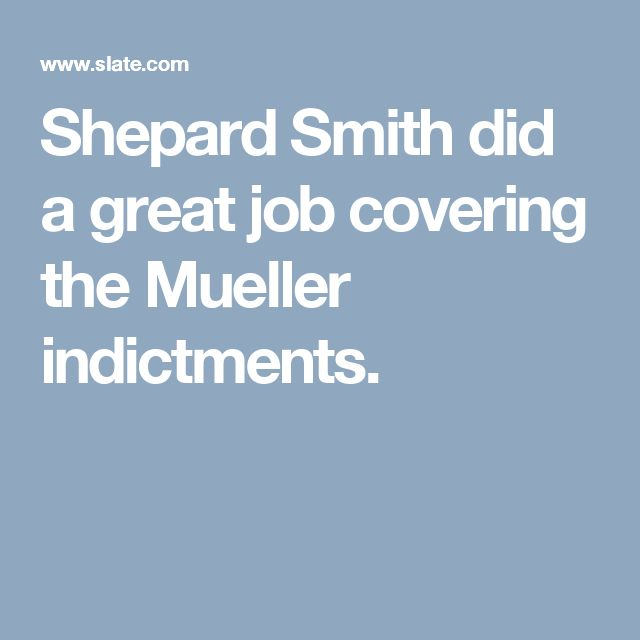 Shepard Smith did a great job covering the Mueller indictments.