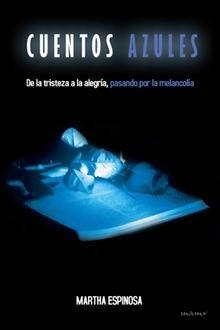 """""""Cuentos azules"""", Martha Espinosa.  De la tristeza a la alegría, pasando por la melancolía."""