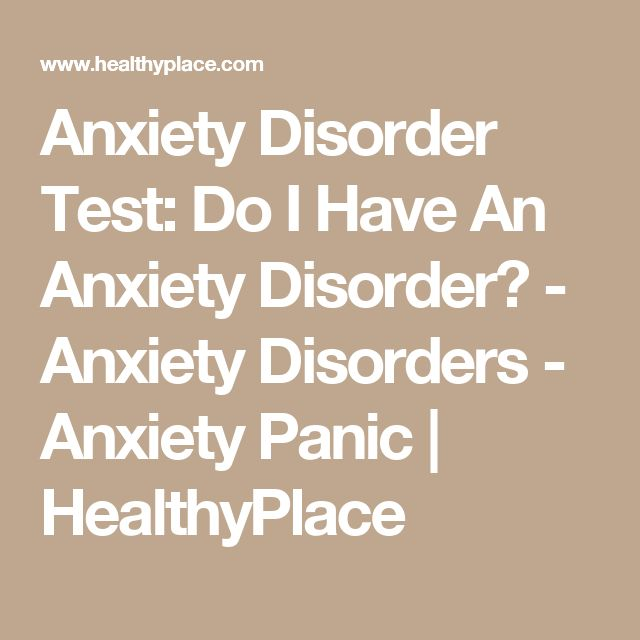 Anxiety Disorder Test: Do I Have An Anxiety Disorder? - Anxiety Disorders - Anxiety Panic | HealthyPlace