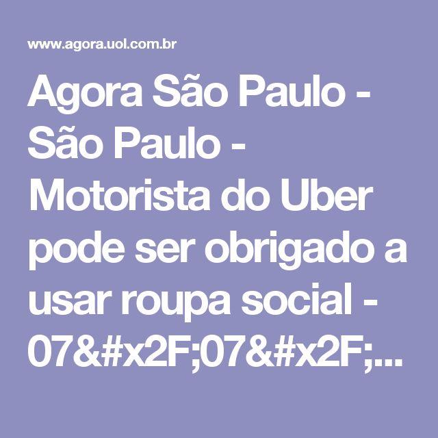 Agora São Paulo - São Paulo - Motorista do Uber pode ser obrigado a usar roupa social - 07/07/2017