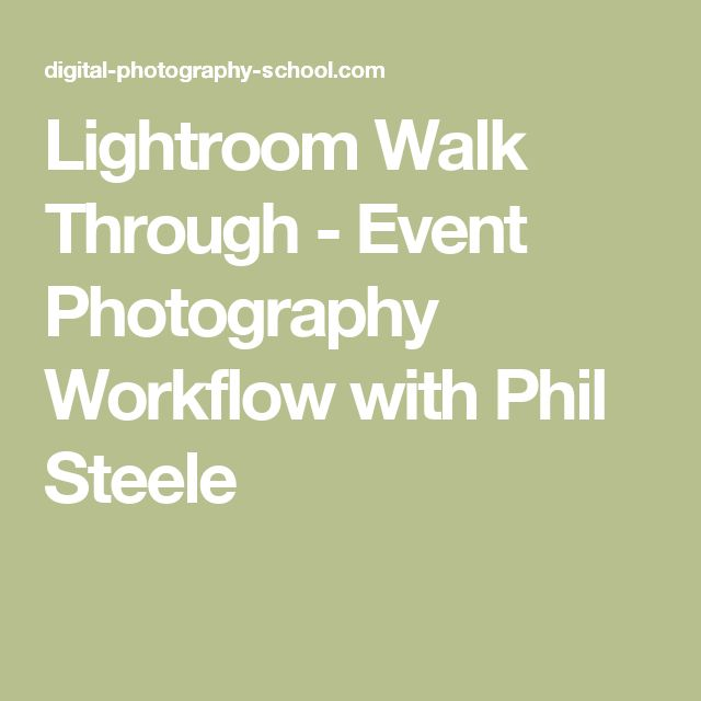 Lightroom Walk Through - Event Photography Workflow with Phil Steele
