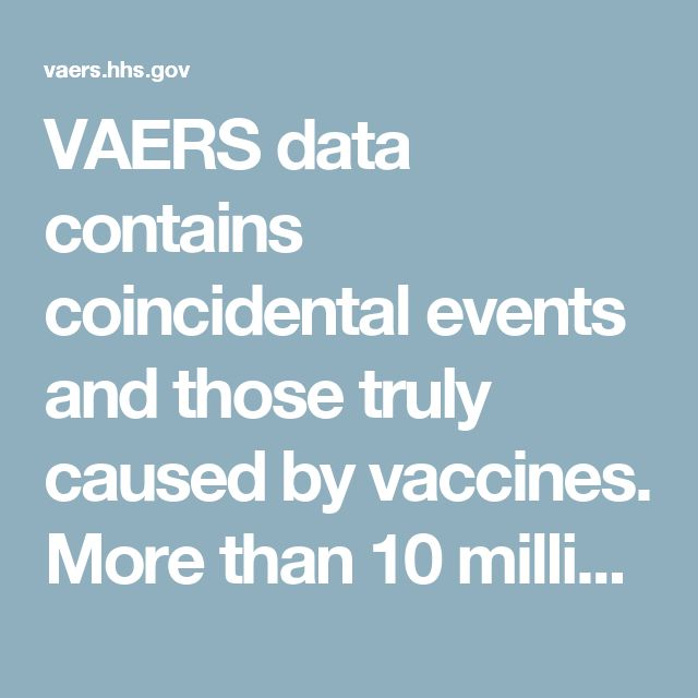 VAERS data contains coincidental events and those truly caused by vaccines. More than 10 million vaccines per year are given to children less than 1 year old, usually between 2 and 6 months of age. At this age, infants are at greatest risk for certain medical adverse events, including high fevers, seizures, and sudden infant death syndrome (SIDS). Some infants will experience these medical events shortly after a vaccination by coincidence.