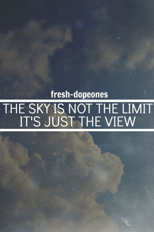 The sky is not the limit, but a view. #quotes
