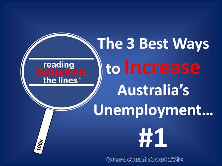 The 3 Best Ways to INCREASE Australia's Unemployment.  http://neilfindlay.com/2014/02/the-3-best-ways-to-increase-australias-unemployment-1/