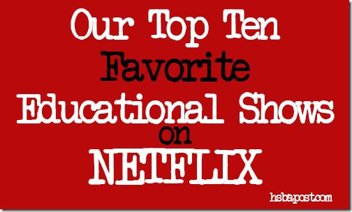 Top 10 list of Educational Shows to watch on NETFLIX. MythBusters, Modern Marvels, Electric Company, How's It Made are just a few to make the list.