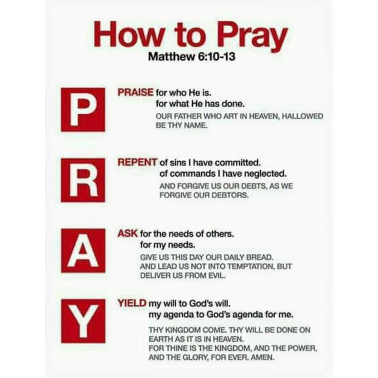 """PRAY  Matthew 6:9-13 """"This, then, is how you should pray:  """"'Our Father in heaven, hallowed be your name, your kingdom come, your will be done, on earth as it is in heaven. Give us today our daily bread. And forgive us our debts, as we also have forgiven our debtors. And lead us not into temptation, but deliver us from the evil one."""