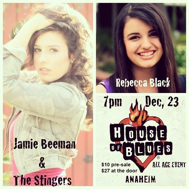 ADDED SHOW!!! SUNDAY DECEMBER 23! 7:00 pm! HOUSE OF BLUES ANAHEIM! PERFORMANCES BY REBECCA BLACK AND JAMIE BEEMAN & THE STINGERS! PRE SALE $10!(from me) $17 ONLINE! $27 AT THE DOOR! Come out for a night of fun! (: xoxoxo, Jamie