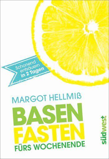 Basenfasten fürs Wochenende: Schonend entsäuern in zwei Tagen von Margot Hellmiß, Südwest Verlag 2015, ISBN-13: 978-3517089102