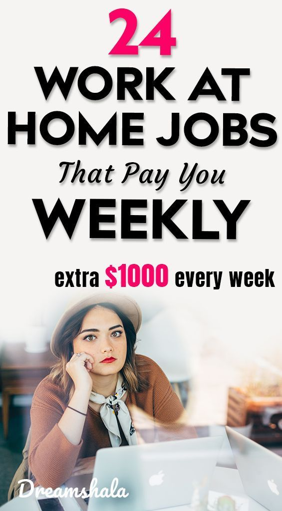 24 work at home jobs that pay you weekly  make extra $1000 every
