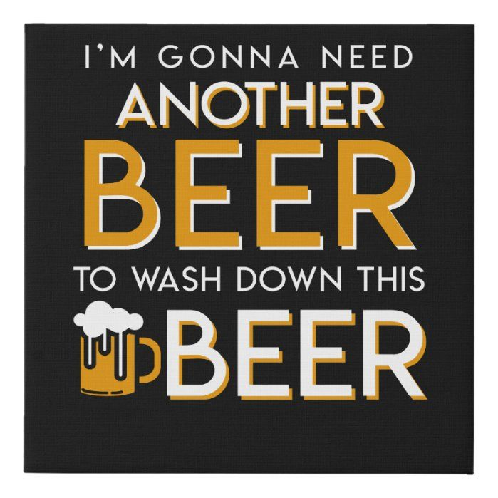 Im Gonna Need Another Beer To Wash Down This Drink Faux Canvas Print Zazzle Com In 2020 Beer Quotes Funny Funny Drinking Quotes Beer Quotes