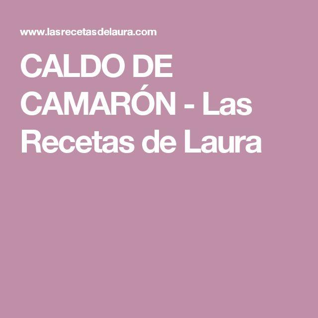 CALDO DE CAMARÓN - Las Recetas de Laura