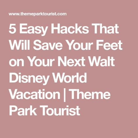 5 Easy Hacks That Will Save Your Feet on Your Next Walt Disney World Vacation | Theme Park Tourist