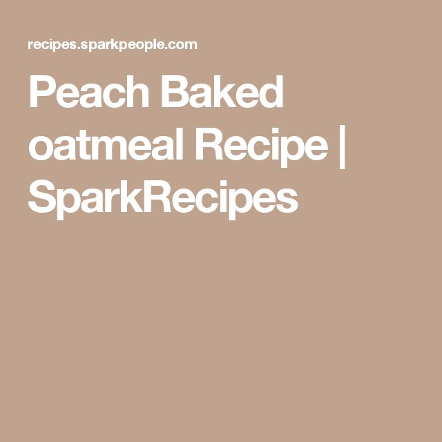 Peach Baked oatmeal Recipe | SparkRecipes