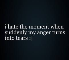 so true. I hate angry tears