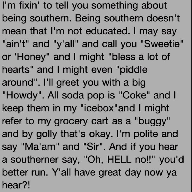 Need a petition to post this at the State Lines of each and every Southern state... Don't let that accent fool you!!