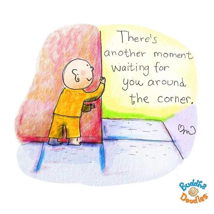 There's another moment waiting for you around the corner.