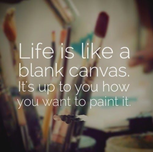 Life is like a blank canvas. It's up to you how you want to paint it. | Share Inspire Quotes - Inspiring Quotes | Love Quotes | Funny Quotes | Quotes about Life