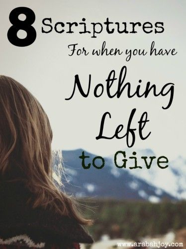 8 Scriptures for when you have nothing left to give. Come aside for a bit and nourish your soul?