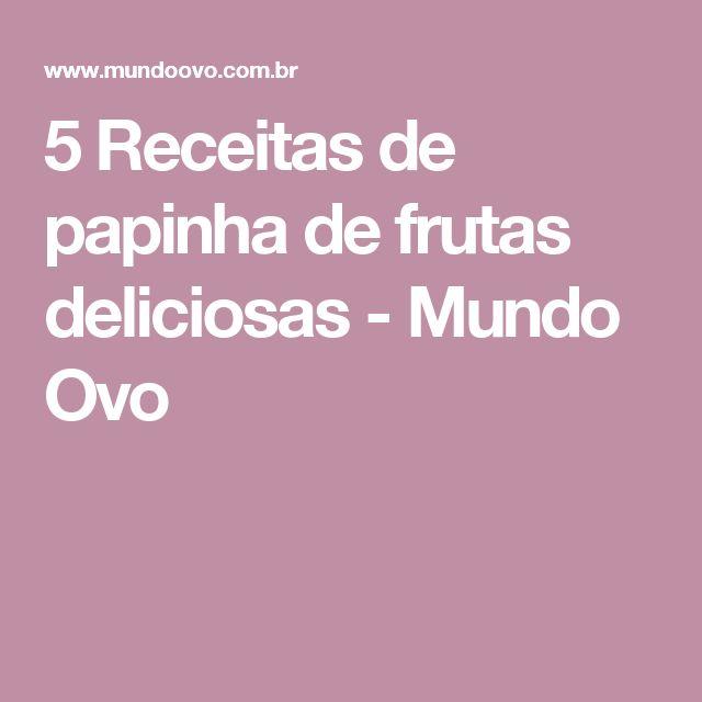 5 Receitas de papinha de frutas deliciosas - Mundo Ovo