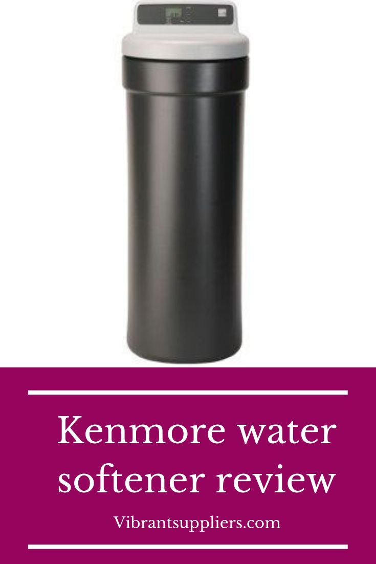 Kenmore Water Softener Reviews Updated Buyers Guide 2020 Water