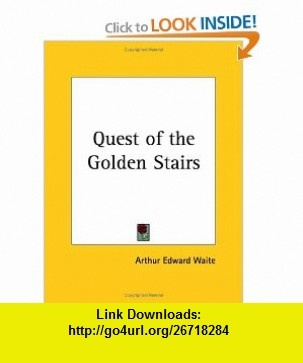 Quest of the Golden Stairs (9780766107489) Arthur Edward Waite , ISBN-10: 0766107485  , ISBN-13: 978-0766107489 ,  , tutorials , pdf , ebook , torrent , downloads , rapidshare , filesonic , hotfile , megaupload , fileserve
