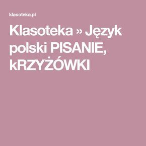 Klasoteka » Język polski PISANIE, kRZYŻÓWKI