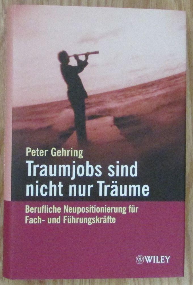 Traumjobs sind nicht nur Träume * Peter Gehring Wiley Verlag 2004 Karriere