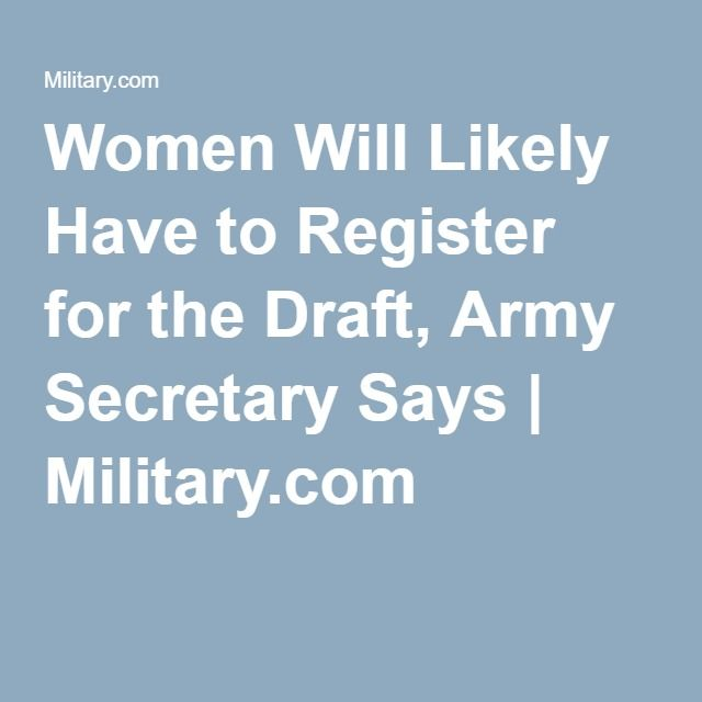 Women Will Likely Have to Register for the Draft, Army Secretary Says | Military.com