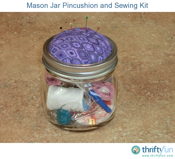 Having a portable sewing kit is very helpful. This Mason jar sewing kit also has a built in pin cushion.