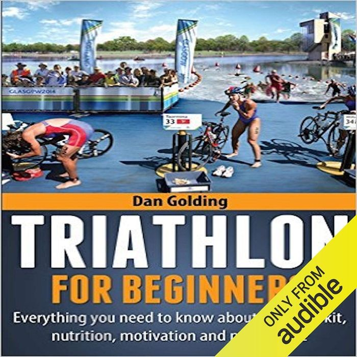 2016 Triathlon For Beginners Everything You Need To Know About Training Nutrition Kit Motivation Racing And Much More Audiobook By Dan Golding Dan Go Triathlon Training Program Sprint Triathlon Training
