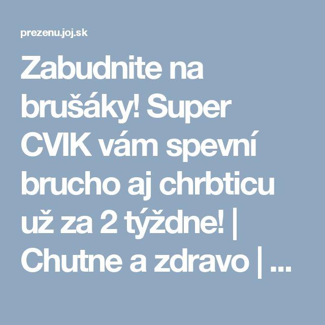 Zabudnite na brušáky! Super CVIK vám spevní brucho aj chrbticu už za 2 týždne!   Chutne a zdravo   Preženu.sk