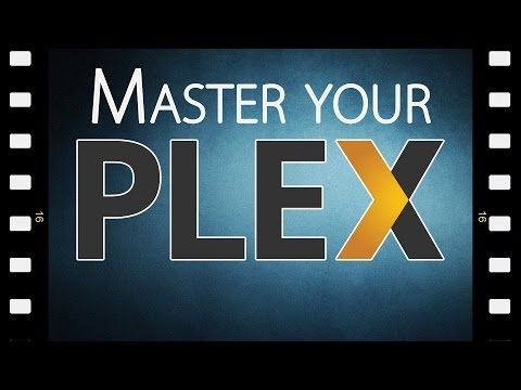 Mastering Your Plex Media Server - YouTube