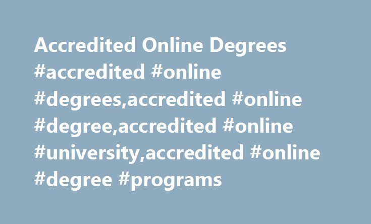Accredited Online Degrees #accredited #online #degrees,accredited #online #degree,accredited #online #university,accredited #online #degree #programs http://italy.nef2.com/accredited-online-degrees-accredited-online-degreesaccredited-online-degreeaccredited-online-universityaccredited-online-degree-programs/  # University Accreditation CalSouthern: A Regionally Accredited, Online Institution California Southern University is accredited by the Western Association of Schools and Colleges…