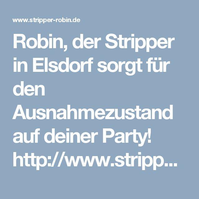 Robin, der Stripper in Elsdorf sorgt für den Ausnahmezustand auf deiner Party! http://www.stripper-robin.de