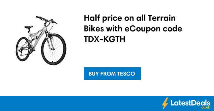 Half price on all Terrain Bikes with eCoupon code TDX-KGTH at Tesco