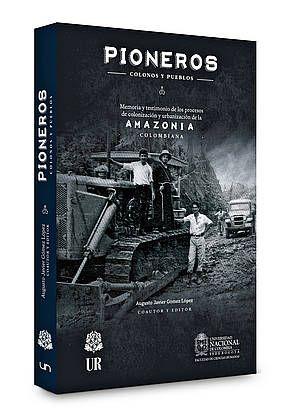 UNPeriodico: Pioneros colonos y pueblos. Memoria y testimonio de los procesos de colonización y urbanización de la Amazonia Colombiana