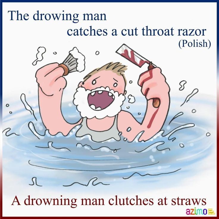 a drowning man will clutch at a straw essay What is the meaning of the proverb he who is drowning is not troubled by the rain what is the wisdom in this a drowning man will clutch at a straw share to:.