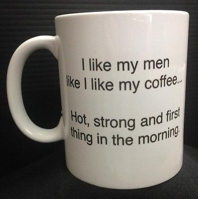 I Like My Men Hot Strong in The Morning 11 oz Ceramic Coffee Cup Mug Funny | eBay