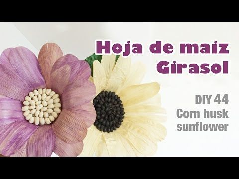 Como hacer flor con hoja de maiz girasol 44/How to make a corn husk sunflower - YouTube