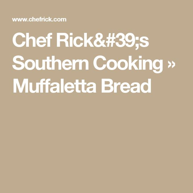 Chef Rick's Southern Cooking  » Muffaletta Bread