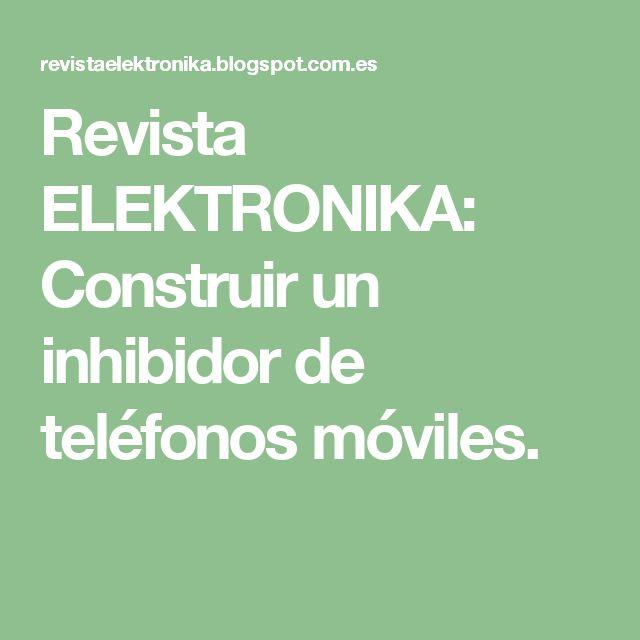 Revista ELEKTRONIKA: Construir un inhibidor de teléfonos móviles.