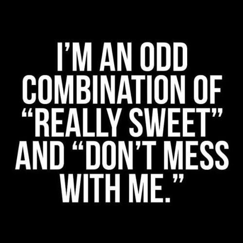 """I'm an odd combination of """"really sweet"""" and """"don't mess with me."""""""